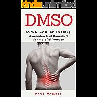 DMSO: Endlich richtig anwenden und dauerhaft schmerzfrei werden: Naturheilmittel, Schmerzen, DMSO anwenden