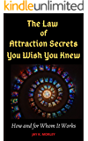 The Law of Attraction Secrets You Wish You Knew: How and For Whom It Works