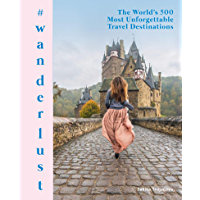 #wanderlust: The World's 500 Most Unforgettable Travel Destinations book cover