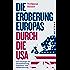 Die Eroberung Europas durch die USA: Eine Strategie der Destabilisierung, Eskalation und Militarisierung  Eine Strategie der Destabilisierung, Eskalation ... und komplett überarbeitete Neuausgabe