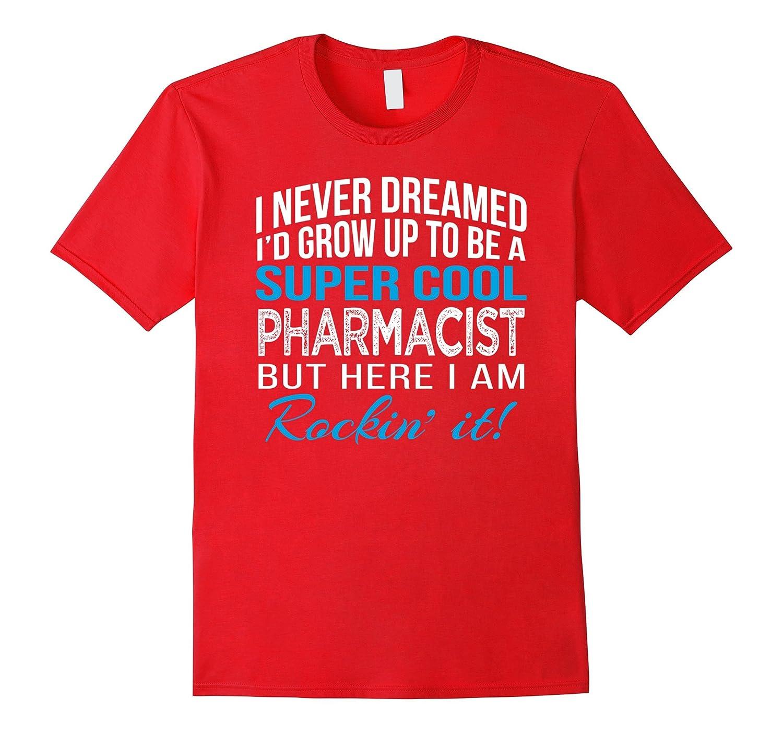 Super Cool Pharmacist Funny Gift T Shirt-TD