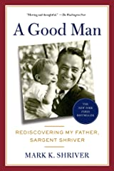 A Good Man: Rediscovering My Father, Sargent Shriver Kindle Edition