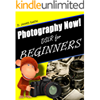 Photography: Digital Photography Introduction Class, Part 1: Learn Photography Now! (DSLR Camera, Lighting, Composition) (Stunning Images for Beginners)