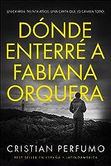 Dónde enterré a Fabiana Orquera: Novela de misterio en la Patagonia (Spanish Edition) Kindle Edition