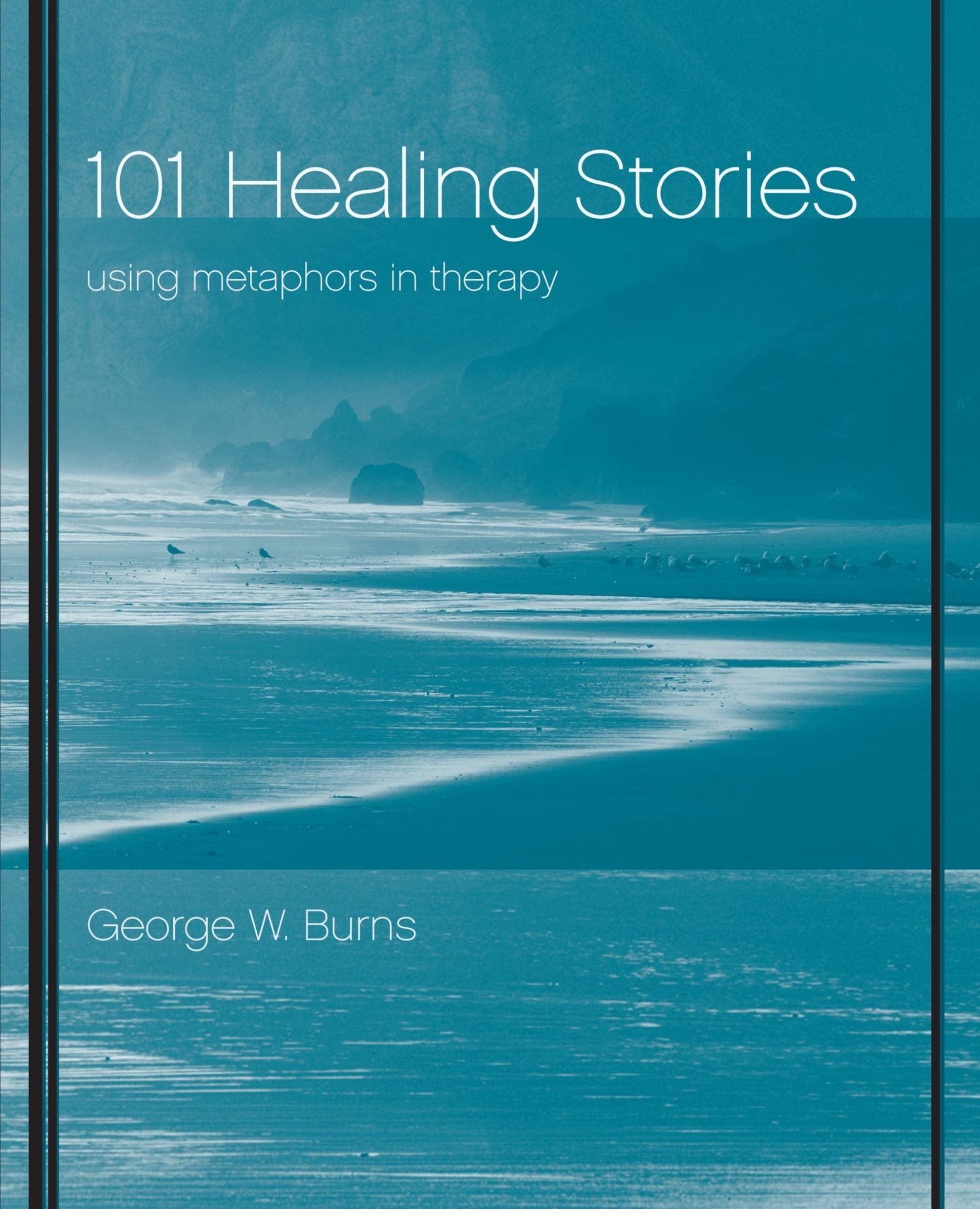 101 Healing Stories: Using Metaphors in Therapy: Amazon.co.uk: George W.  Burns: 9780471395898: Books