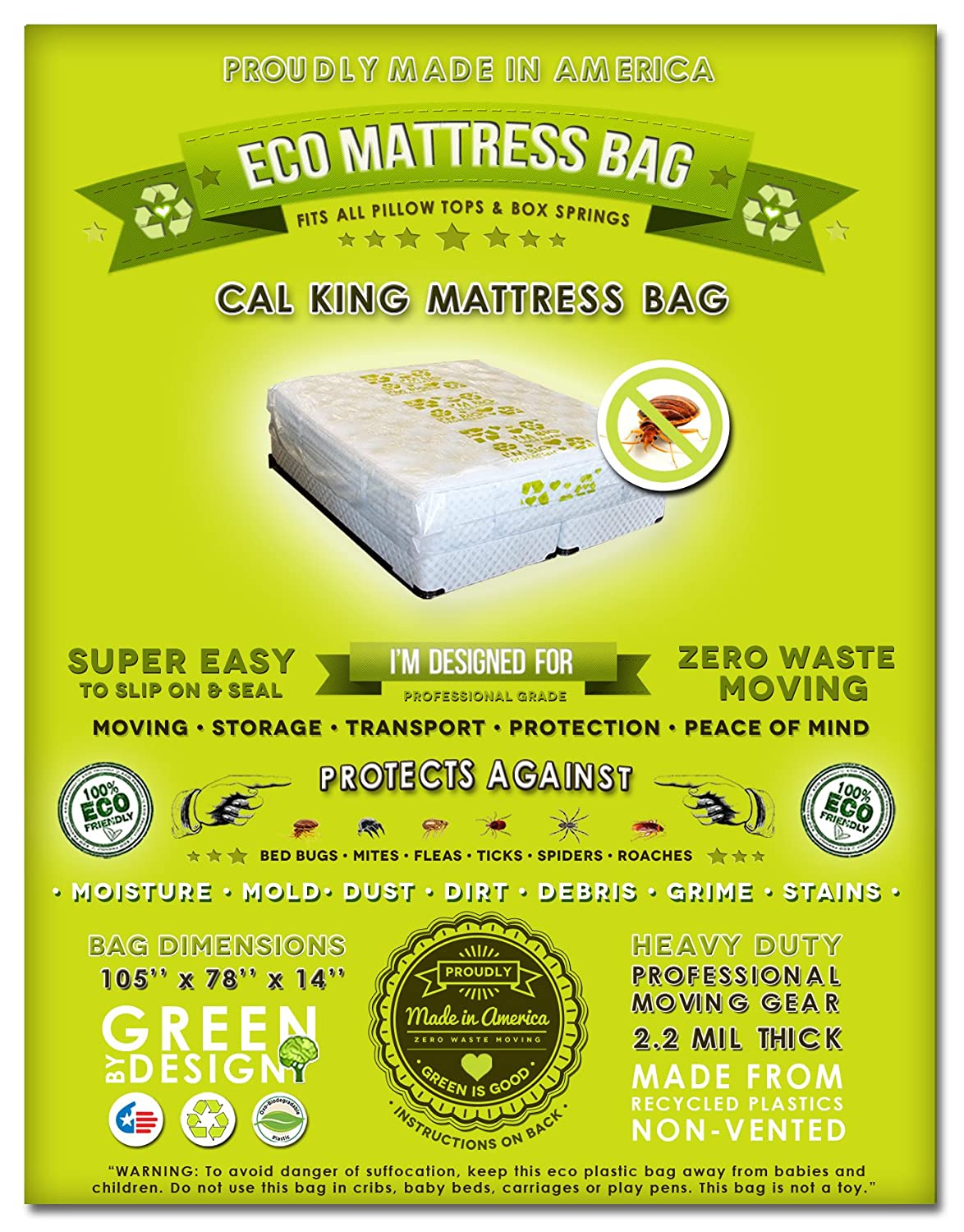 1 Cal King or King Mattress Moving Storage Protection. Compatible with All Pillow Tops and Box Springs. Pro Grade-Super Thick, Non-Toxic. Ideal Protection From Small Insects Infestations and Mold.