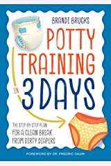 Potty Training in 3 Days: The Step-by-Step Plan for a Clean Break from Dirty Diapers Kindle Edition