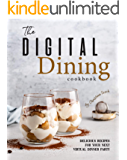 The Digital Dining Cookbook: Delicious Recipes for your next Virtual Dinner Party