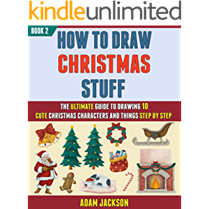 How To Draw Christmas Stuff: The Ultimate Guide To Drawing 10 Cute Christmas Characters And Things Step By Step (Book 2…