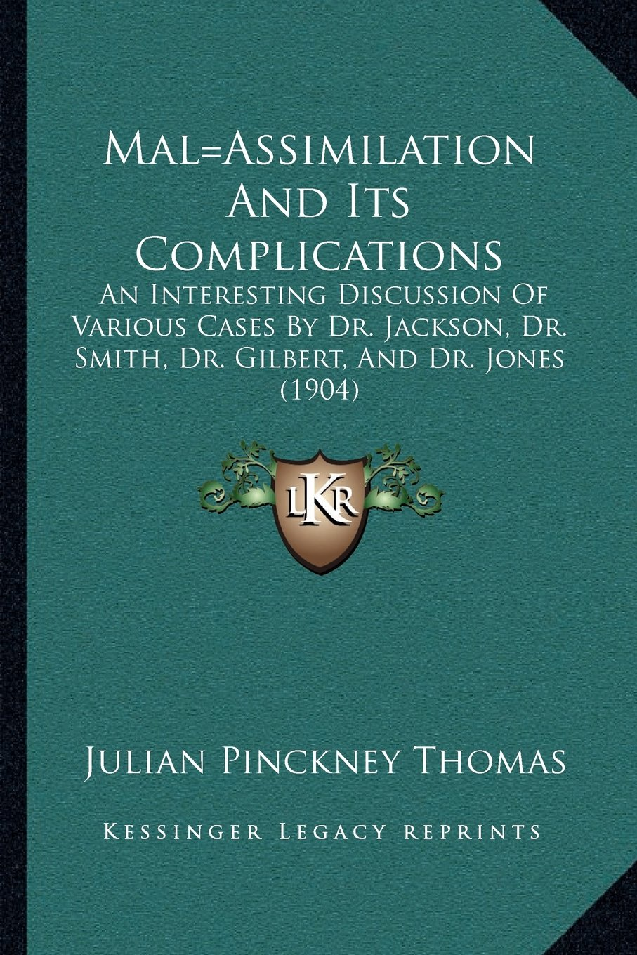 Download Mal=Assimilation And Its Complications: An Interesting Discussion Of Various Cases By Dr. Jackson, Dr. Smith, Dr. Gilbert, And Dr. Jones (1904) ebook