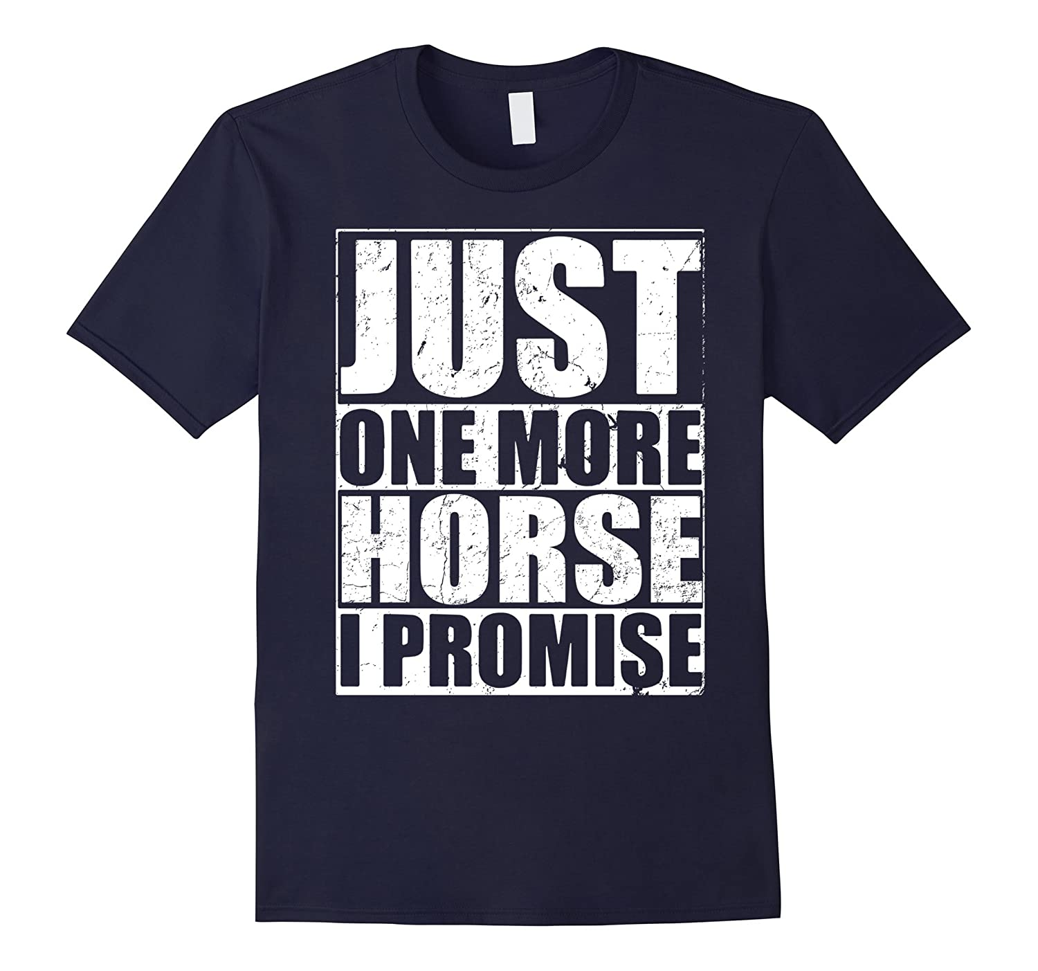 Just One More Horse, I Promise - Horse Shirt-Art