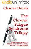 The Chronic Fatigue Syndrome Trilogy: The Stonewall Massacre, The African Swine Fever Novel, and The Closing Argument