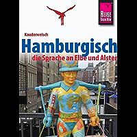 Reise Know-How Sprachführer Hamburgisch - die Sprache an Elbe und Alster: Kauderwelsch-Band 227 (German Edition)