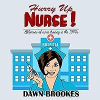 Hurry Up Nurse: Memoirs of Nurse Training in the 1970's