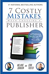 7 Costly Mistakes When Choosing a Publisher: Self Publishing Secrets That Will Save You Thousands Kindle Edition