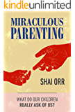 Miraculous Parenting: What Do Our Children Really Ask of Us