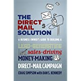 The Direct Mail Solution: A Business Owner's Guide to Building a Lead-Generating, Sales-Driving, Money-Making Direct-Mail Cam
