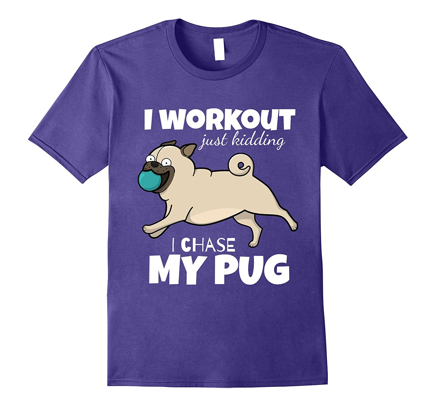 I Workout Just Kidding I Chase My Pug by Puppy Dog Tees-PL