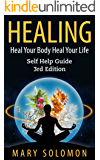 HEALING: Heal Your Body; Heal Your Life: Self Help Guide