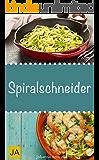 Spiralschneider - Leckere, einfach und schnelle Rezepte für den Spiralschneider für Frühstück, Mittagessen und Abendessen