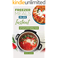 Freezer Meals in an Instant: 65 Delicious Freezer Friendly Recipes for Your Electric Pressure Cooker