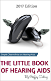 The Little Book of Hearing Aids 2017: The Only Hearing Aid Buying Guide You Will Ever Need (English Edition)