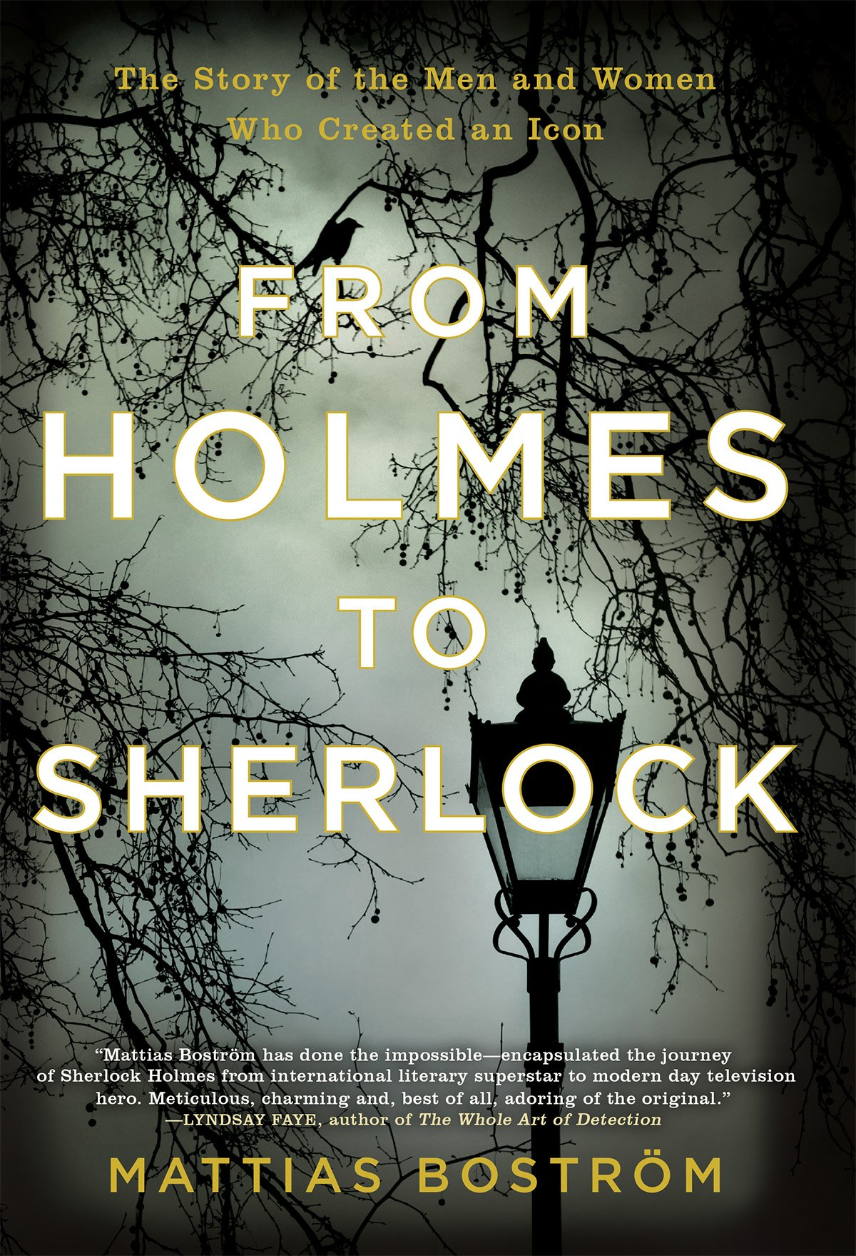 From Holmes to Sherlock: The Story of the Men and Women Who Created