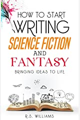 How to Start Writing Science Fiction and Fantasy: Bringing Ideas to Life Kindle Edition