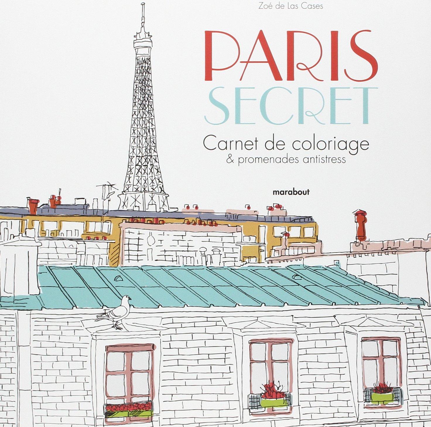 Amazon Paris secret Carnet de coloriage & promenade anti stress Zoé de Las Cases Livres