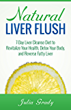 Natural Liver Flush: 7-Day Liver Cleanse Diet to Revitalize Your Health, Detox Your Body, and Reverse Fatty Liver (English Edition)
