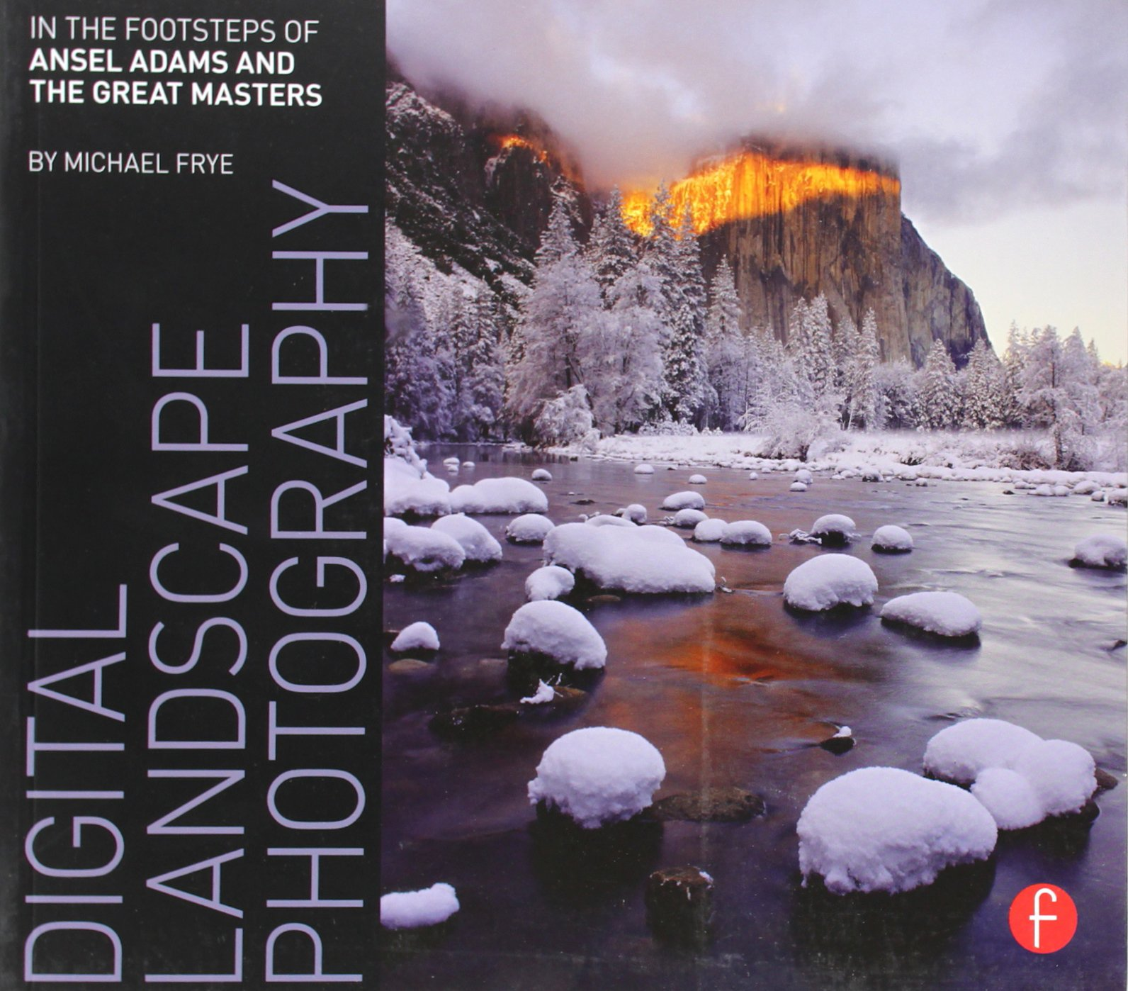 Digital Landscape graphy In the Footsteps of Ansel Adams and