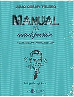 Manual de autodepresión:Guía práctica para arruinarse la vida (Spanish Edition)