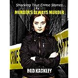 Murder's Always Murder: Shocking True Crime Stories
