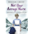 Not your Average Nurse: The Entertaining True Story of a Student Nurse in 1970s London