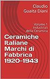 Ceramiche Italiane Marchi di Fabbrica 1920-1943: Volume 1 Industriali della Ceramica (Archivio Storico Ceramiche Cacciapuoti Vol. 5)