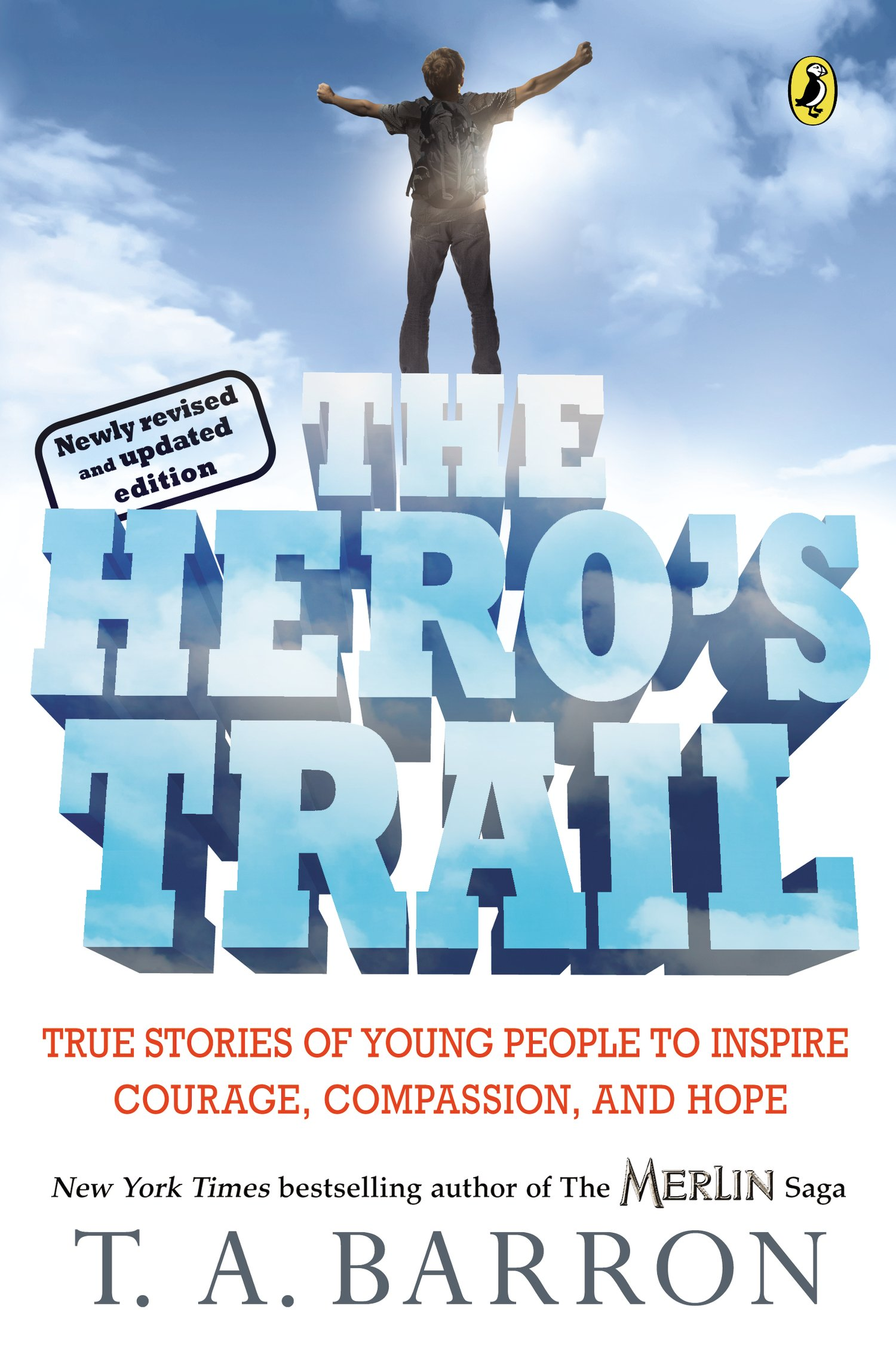 The Hero's Trail: True Stories Of Young People To Inspire Courage, Passion, And Hope, Newly Revised And Updated Edition: T A Barron:  9780142407608: