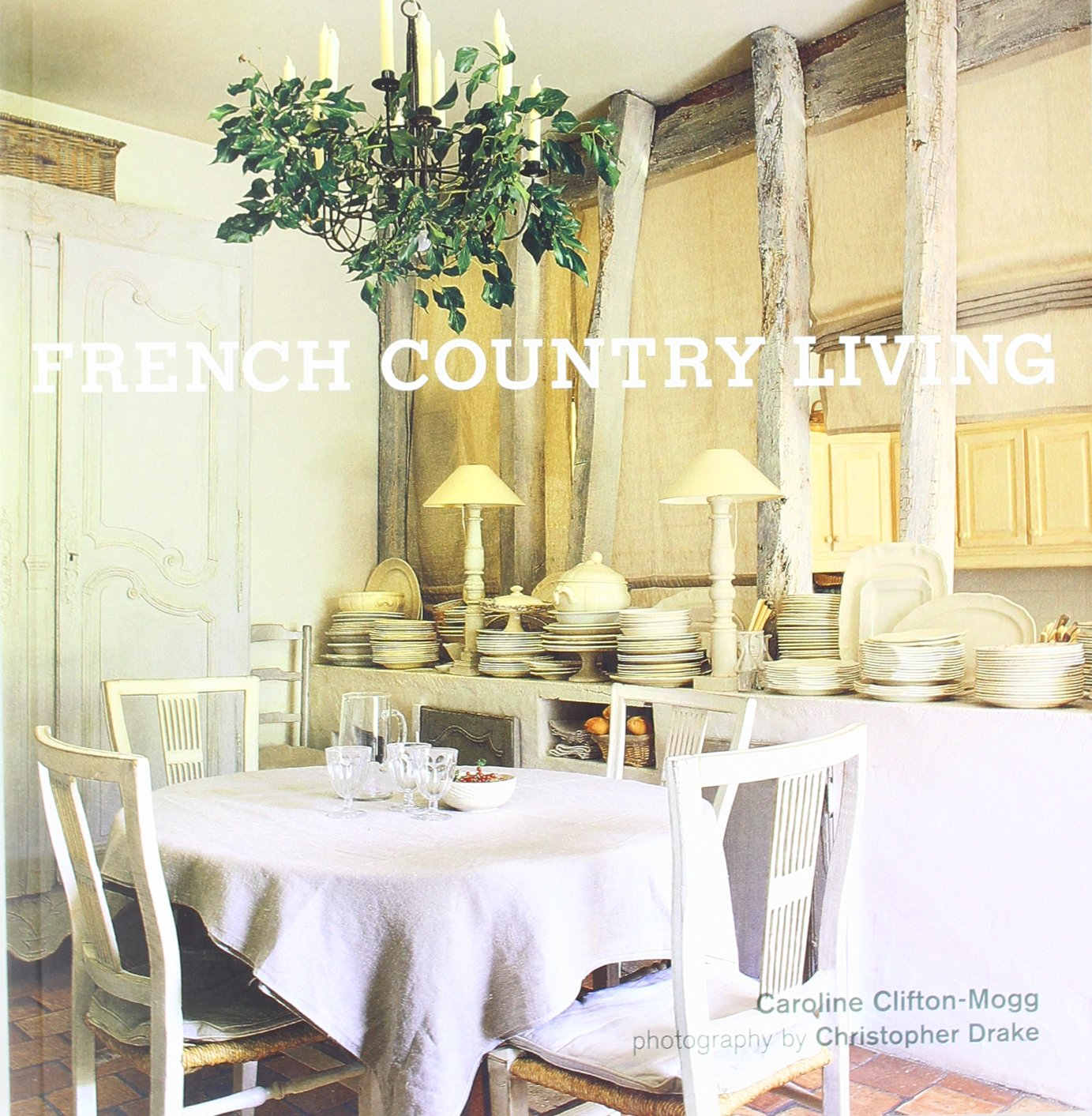 French Country Living Amazon Caroline Clifton Mogg Books