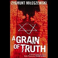 A Grain of Truth (Polish State Prosecutor Szacki Investigates Book 2) (English Edition)