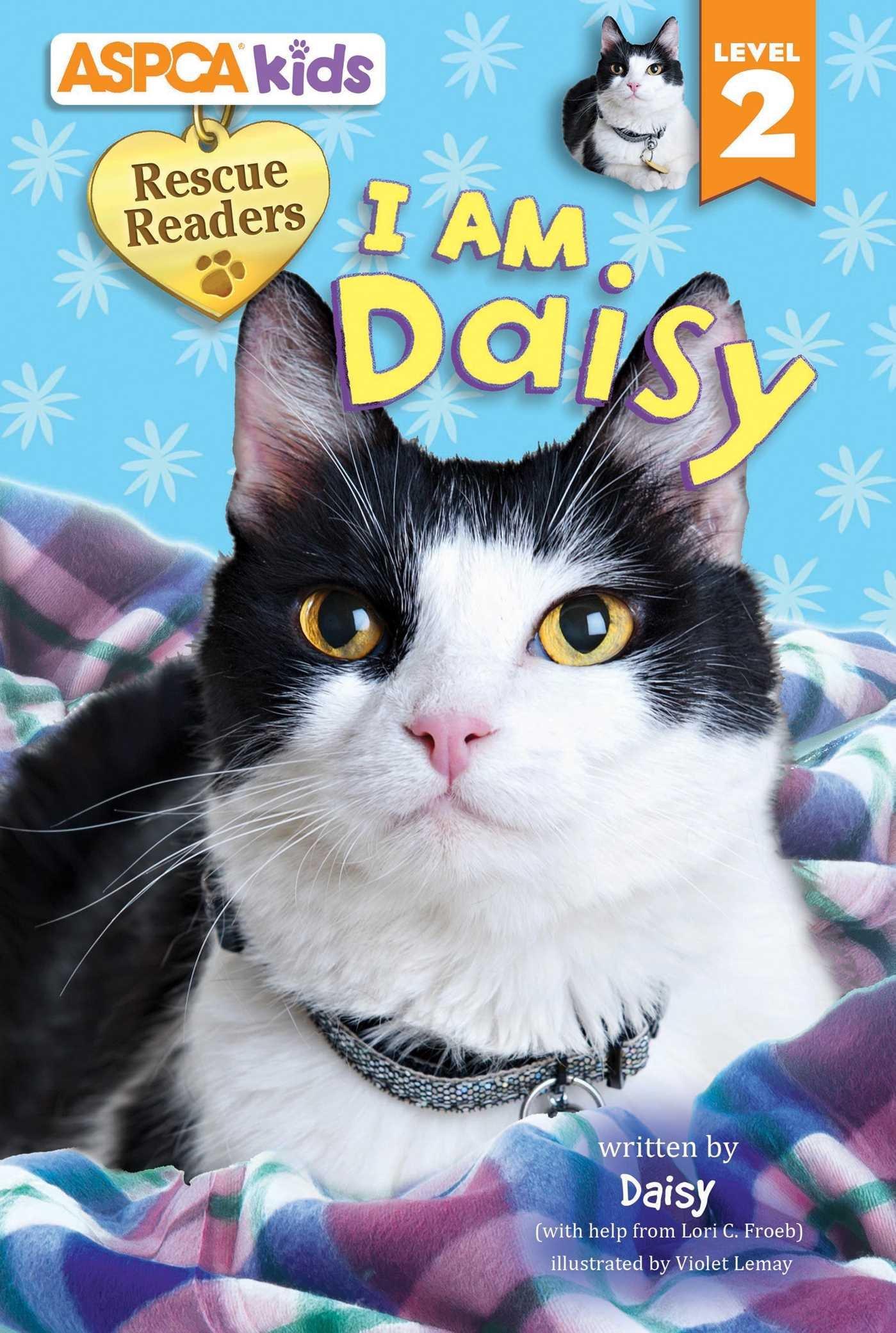 ASPCA kids: Rescue Readers: I Am Daisy: Level 2 (ASPCA Rescue Readers) pdf epub
