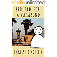Requiem for a Vagabond: Middle Aged in the Middle East (The Burnout Trilogy Book 3)