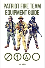 Patriot Fire Team Equipment Guide Kindle Edition