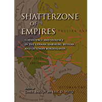 Shatterzone of Empires: Coexistence and Violence in the German, Habsburg, Russian, and Ottoman Borderlands