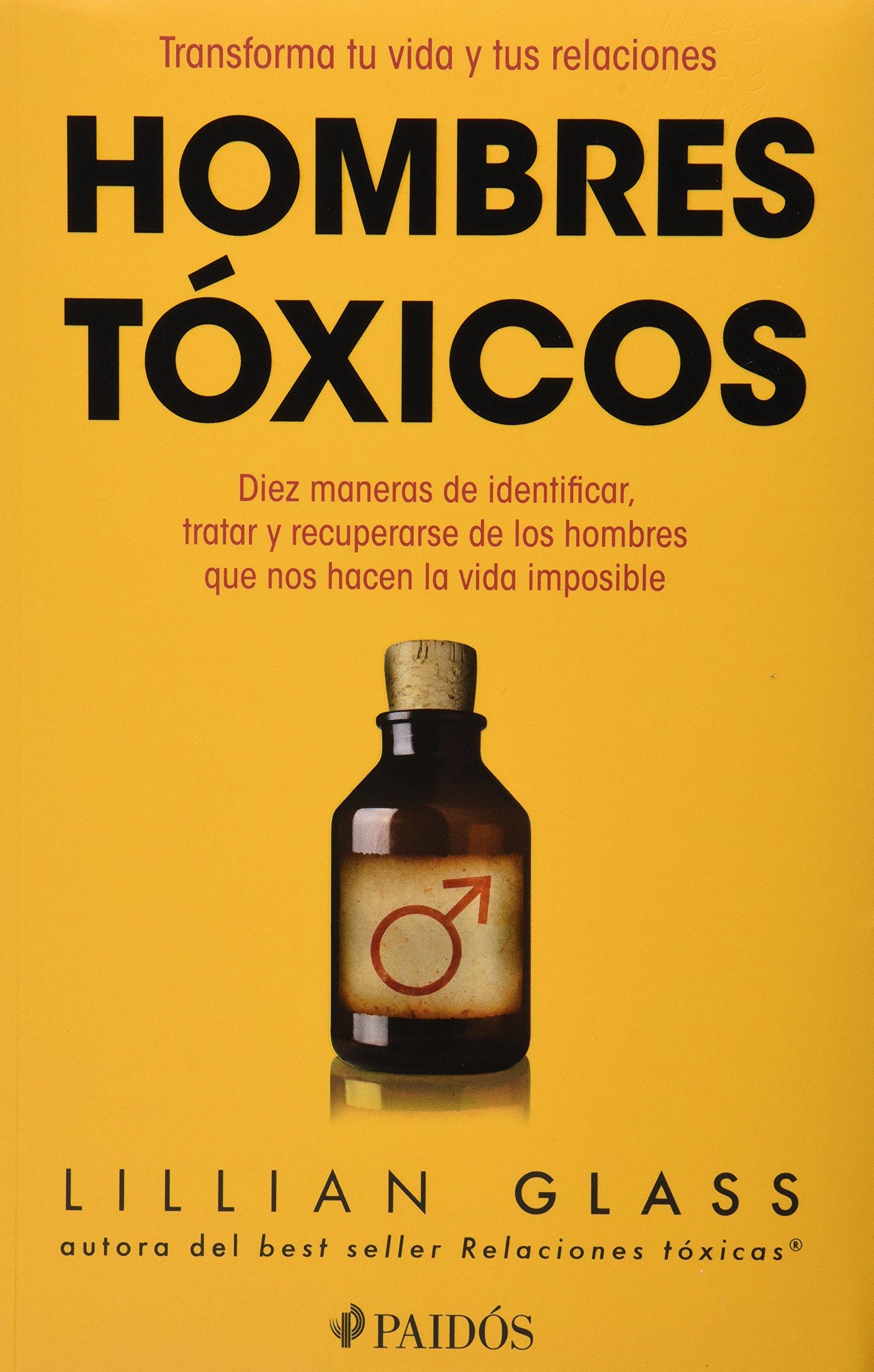Download Hombres toxicos: diez maneras de identificar, tratar y recupearse de los hombres que nos hacen la vida imposible (Spanish Edition) ebook