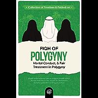 COLLECTION OF TREATISES & FATAWĀ ON FIQH OF POLYGYNY, MARITAL CONDUCT, & FAIR TREATMENT IN POLYGYNY (English Edition)
