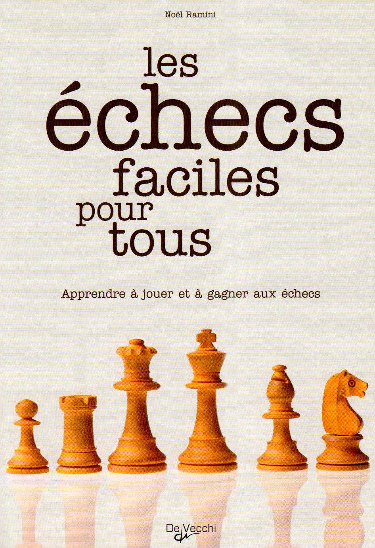 Amazon.fr - Les échecs faciles pour tous : Apprendre à jouer et à gagner  aux échecs - Noël Ramini - Livres