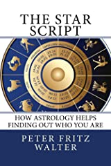 The Star Script: How Astrology Helps Finding Out Who You Are (Scholarly Articles Book 8)
