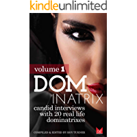 Dominatrix: Candid interviews with 20 real life Dominatrixes (Volume 1)