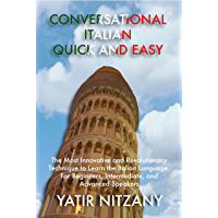 Conversational Italian Quick and Easy: The Most Innovative and Revolutionary Technique to Learn the Italian Language. For Beginners, Intermediate, and Advanced Speakers. Italian audio and audiobook