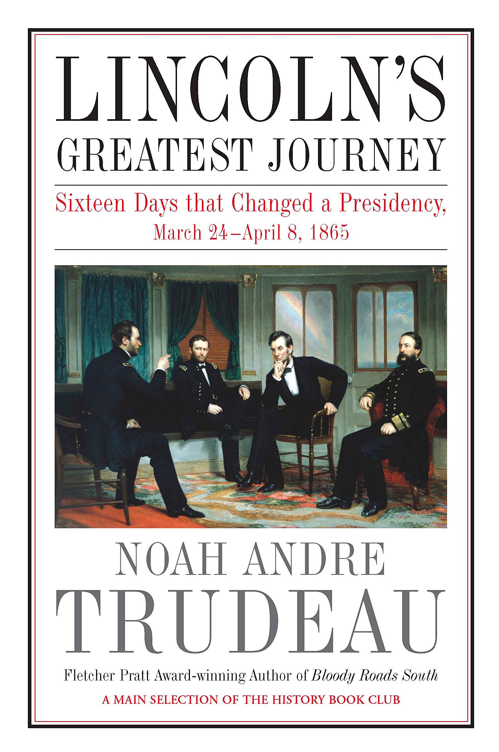Lincoln's Greatest Journey: Sixteen Days that Changed a Presidency, March 24 – April 8, 1865 pdf