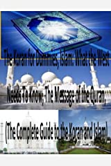 The Koran for Dummies, Islam: What the West Needs To Know, The Message of the Quran, (The Complete Guide to the Koran and Islam) PLUS 2014 Kindle Edition